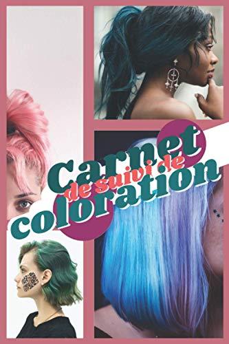 Carnet de suivi de colorations - Gardez une trace de vos expériences capillaires - Suivi colorations semi permanente: Tie Dye cheveux colorés - Carnet ... ado - 100 pages format 15,24 x 22,86 cm