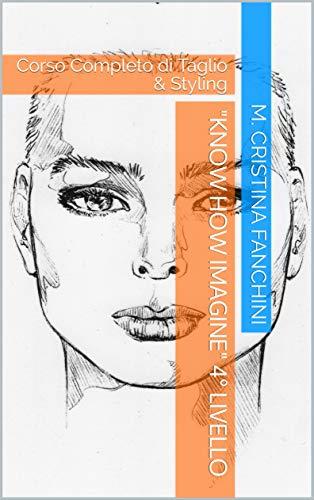'KNOW HOW IMAGINE' 4° Livello: Corso Completo di Taglio & Styling (Italian Edition)