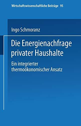 Die Energienachfrage privater Haushalte: Ein Integrierter Thermoökonomischer Ansatz (Wirtschaftswissenschaftliche Beiträge) (German Edition) (Wirtschaftswissenschaftliche Beiträge (95), Band 95)