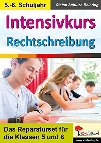 Intensivkurs Rechtschreibung / 5.-6. Schuljahr: Das Reparaturseit für die Klassen 5 und 6