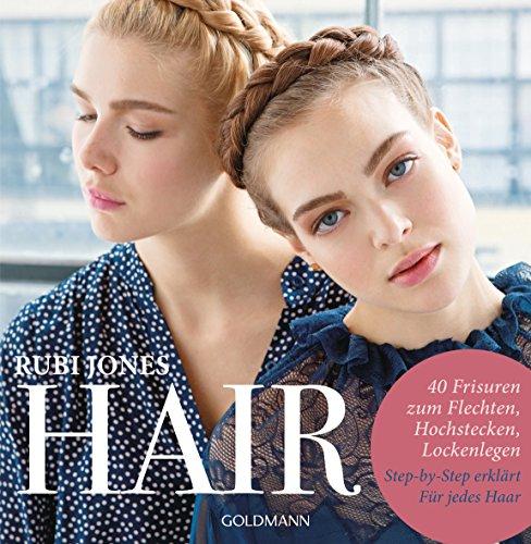 Hair: 40 Frisuren zum Flechten, Hochstecken, Lockenlegen - Step-by-Step erklärt - Für jedes Haar