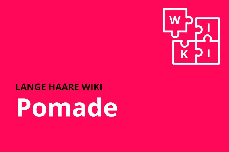 lange haare wiki Pomade