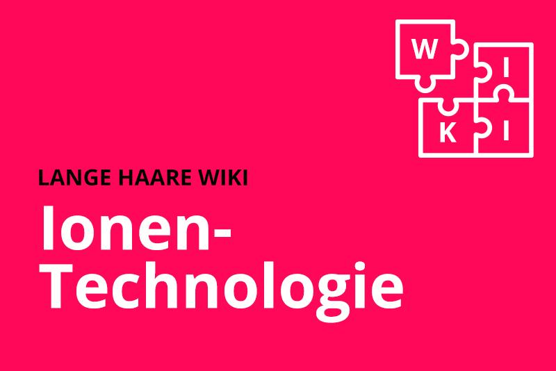 lange haare wiki ionentechnologie